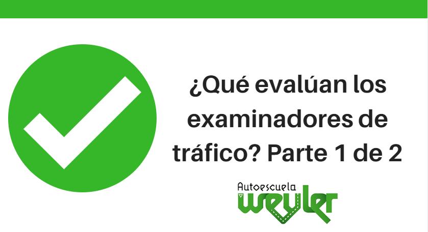 ¿Qué evalúan los examinadores de tráfico? Parte 1 de 2