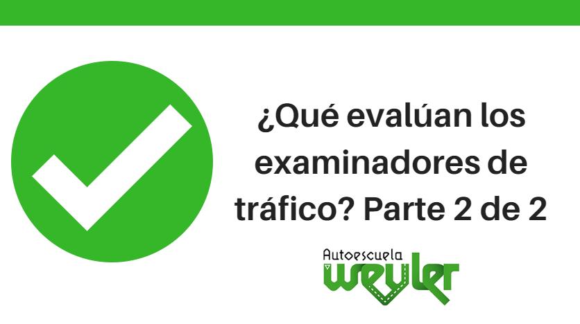 ¿Qué evalúan los examinadores de tráfico? Parte 2 de 2