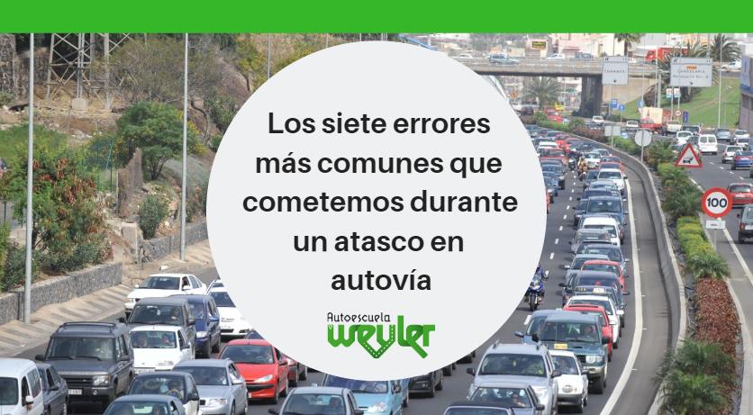 Los siete errores más comunes que cometemos durante un atasco en autovía