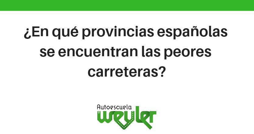 ¿En qué provincias españolas se encuentran las peores carreteras?