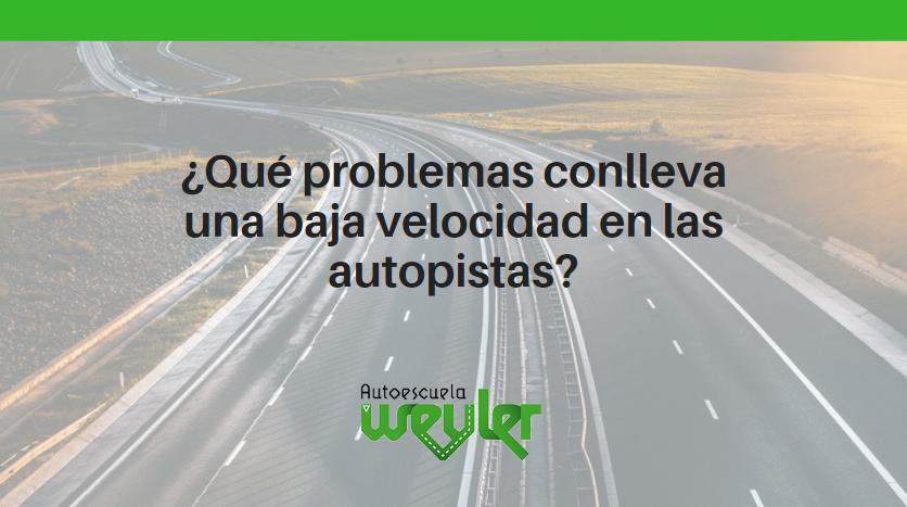 ¿Qué problemas conlleva una baja velocidad en las autopistas?