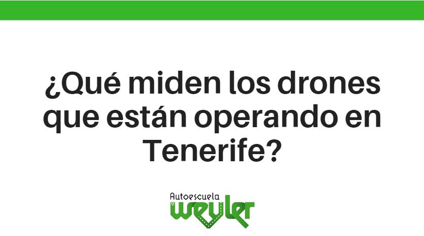 ¿Qué miden los drones que están operando en Tenerife?