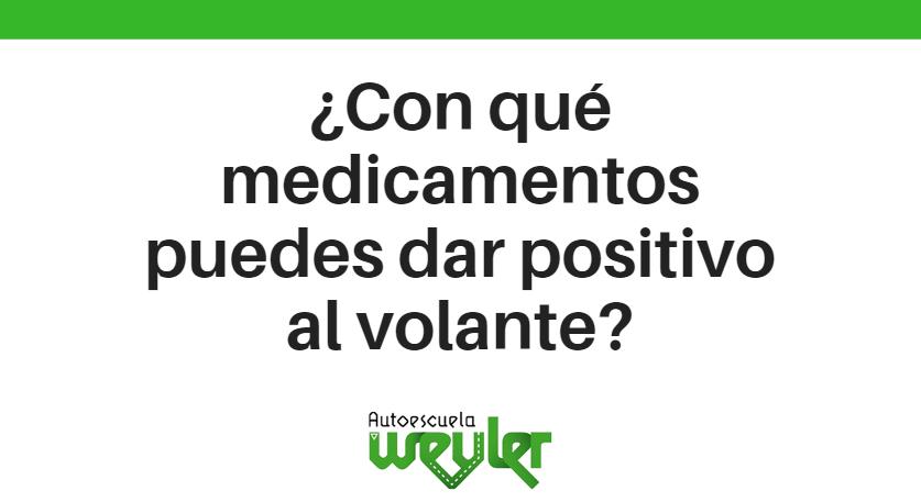¿Con qué medicamentos puedes dar positivo al volante?