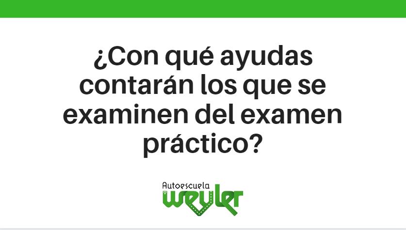 ¿Con qué ayudas contarán los que se examinen del examen práctico?
