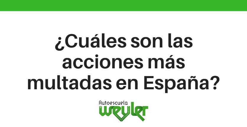 ¿Cuáles son las acciones más multadas en España?