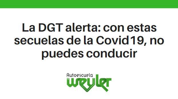 La DGT alerta: con estas secuelas de la Covid19, no puedes conducir