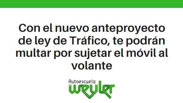 Con el nuevo anteproyecto de ley de Tráfico, te podrán multar por sujetar el móvil al volante