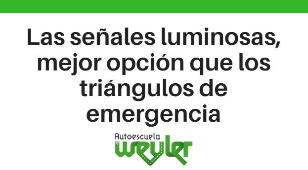 Las señales luminosas, mejor opción que los triángulos de emergencia
