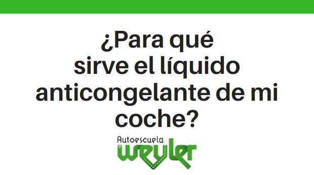 ¿Para qué sirve el líquido anticongelante de mi coche?