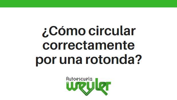¿Cómo circular correctamente por una rotonda?