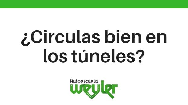 ¿Circulas bien en los túneles?